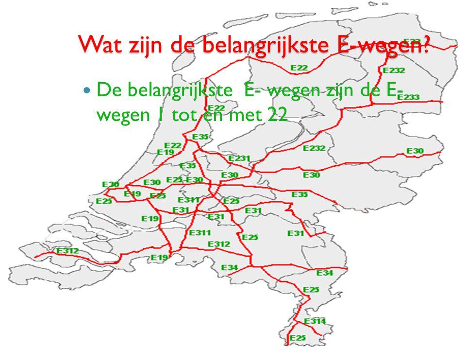 Wat zijn de belangrijkste E-wegen? De belangrijkste E- wegen zijn de E- wegen 1 tot en met 22