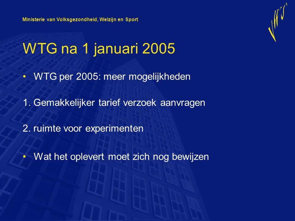 Ministerie van Volksgezondheid, Welzijn en Sport WTG na 1 januari 2005 WTG per 2005: meer mogelijkheden 1.