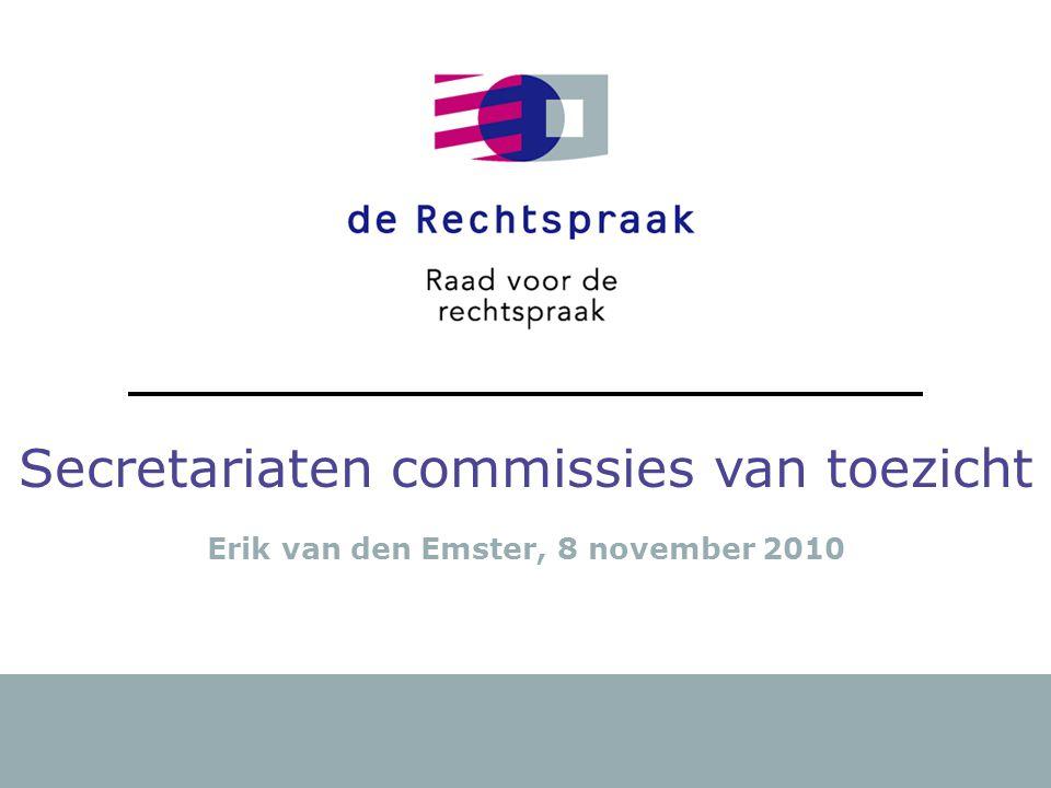 1 Secretariaten commissies van toezicht Erik van den Emster, 8 november 2010