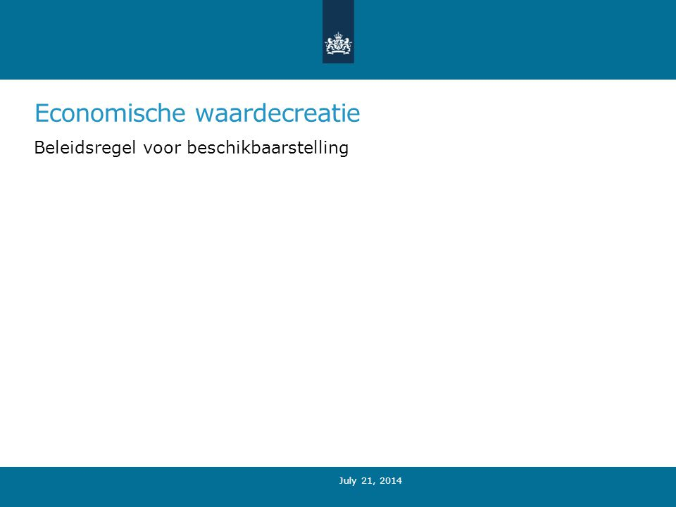Economische waardecreatie Beleidsregel voor beschikbaarstelling July 21, 2014