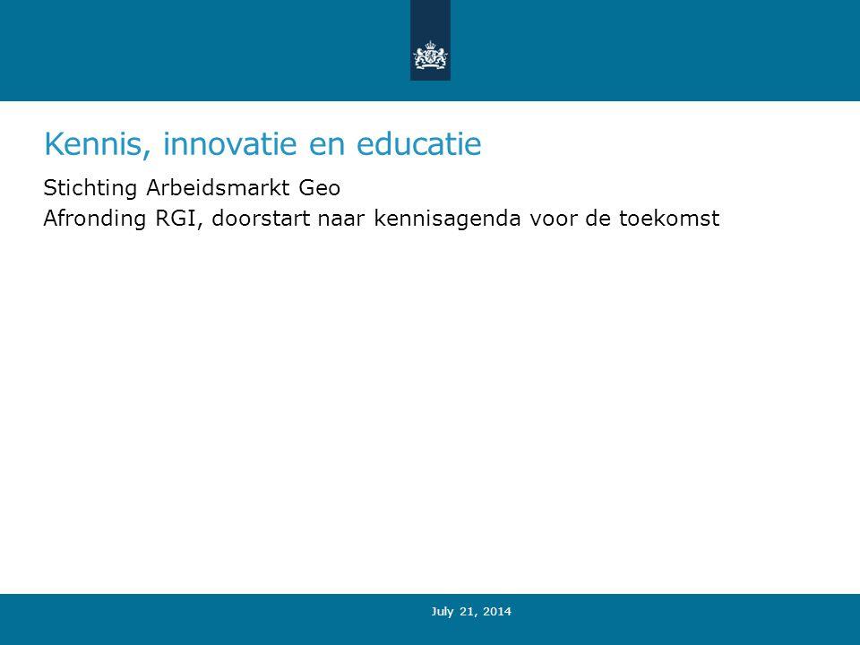 Kennis, innovatie en educatie Stichting Arbeidsmarkt Geo Afronding RGI, doorstart naar kennisagenda voor de toekomst July 21, 2014
