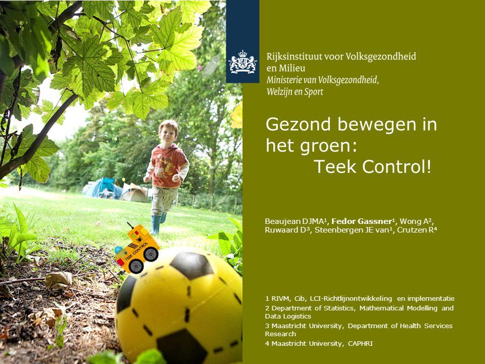 Gezond bewegen in het groen: Teek Control! Beaujean DJMA 1, Fedor Gassner 1, Wong A 2, Ruwaard D 3, Steenbergen JE van 1, Crutzen R 4 1 RIVM, Cib, LCI