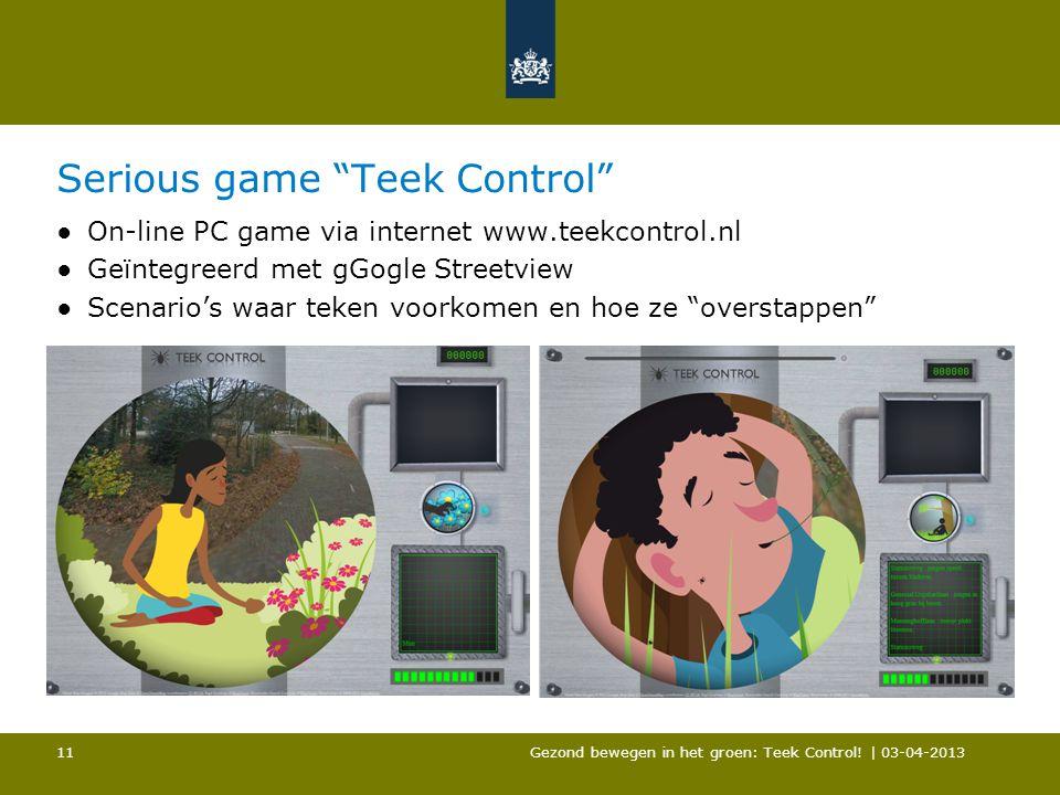 """Serious game """"Teek Control"""" ●On-line PC game via internet www.teekcontrol.nl ●Geïntegreerd met gGogle Streetview ●Scenario's waar teken voorkomen en h"""