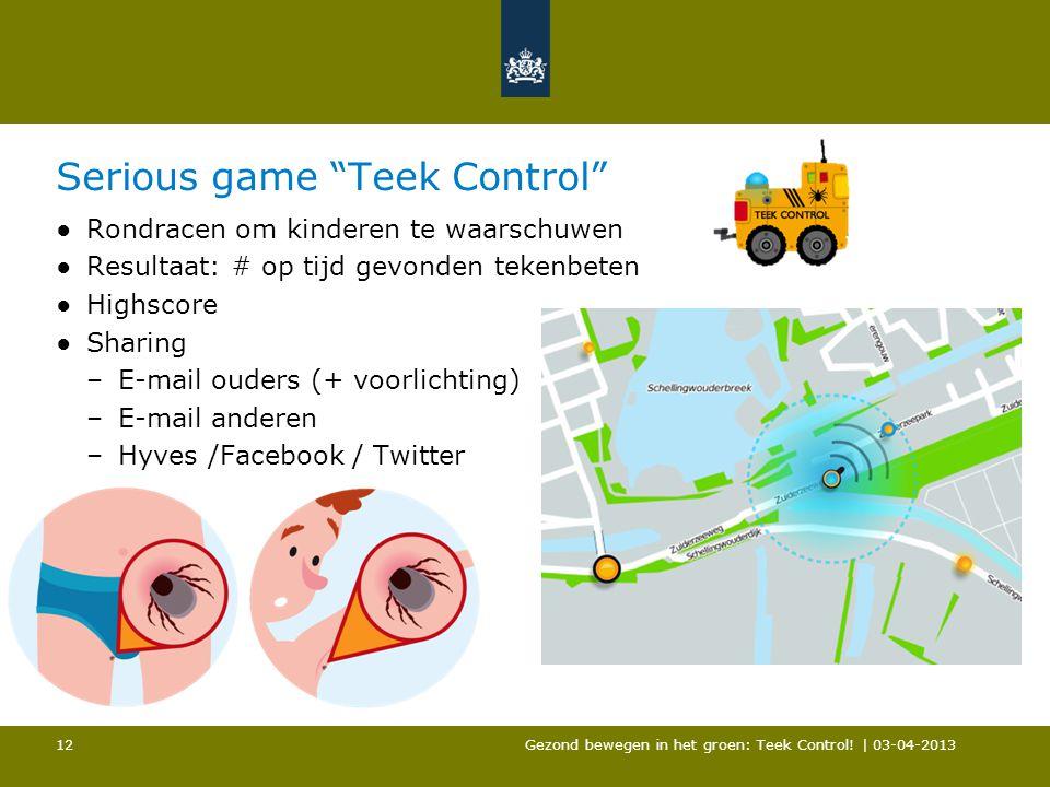 """Serious game """"Teek Control"""" ●Rondracen om kinderen te waarschuwen ●Resultaat: # op tijd gevonden tekenbeten ●Highscore ●Sharing –E-mail ouders (+ voor"""