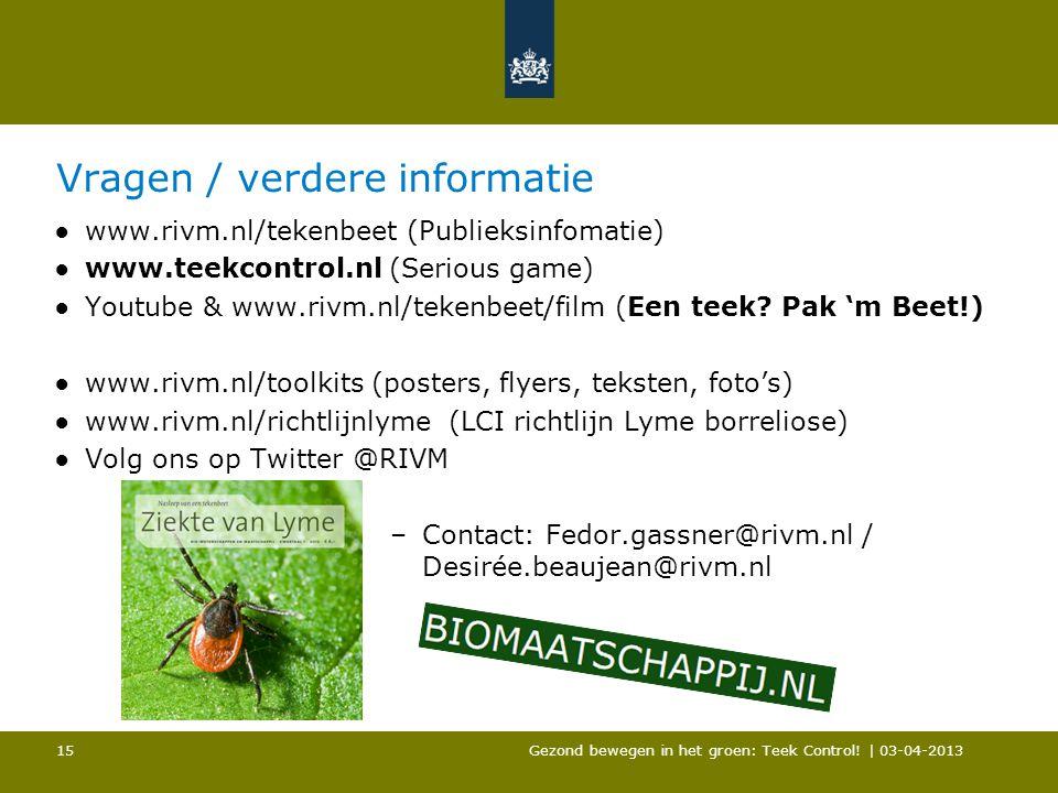 Vragen / verdere informatie ●www.rivm.nl/tekenbeet (Publieksinfomatie) ●www.teekcontrol.nl (Serious game) ●Youtube & www.rivm.nl/tekenbeet/film (Een t