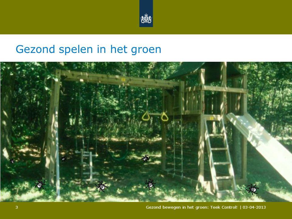 Gezond spelen in het groen Gezond bewegen in het groen: Teek Control! | 03-04-2013 3