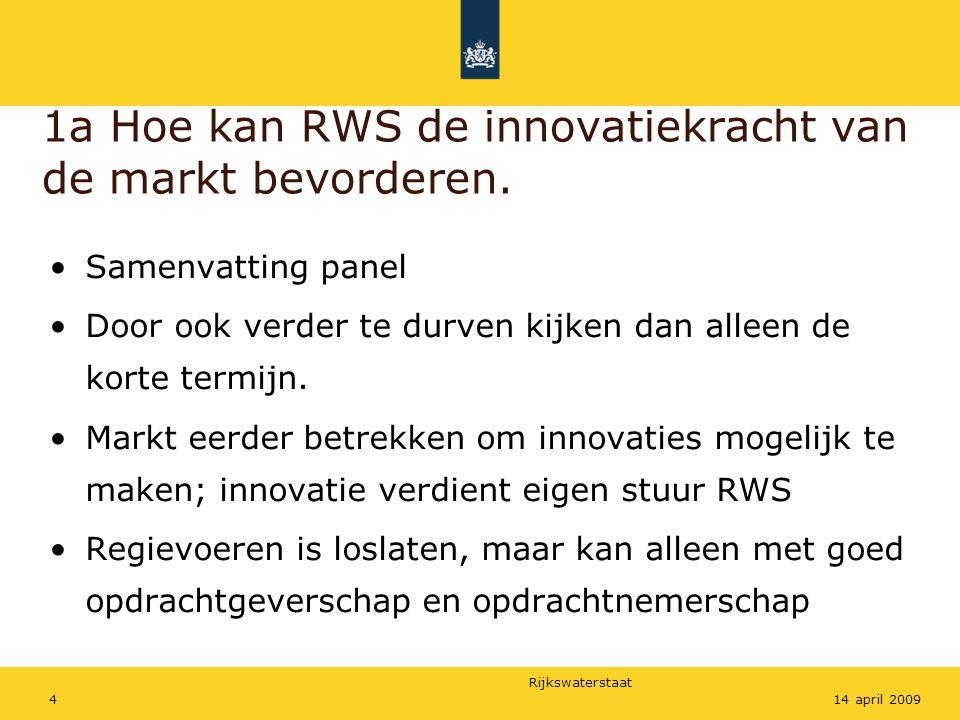 Rijkswaterstaat 414 april 2009 1a Hoe kan RWS de innovatiekracht van de markt bevorderen. Samenvatting panel Door ook verder te durven kijken dan alle