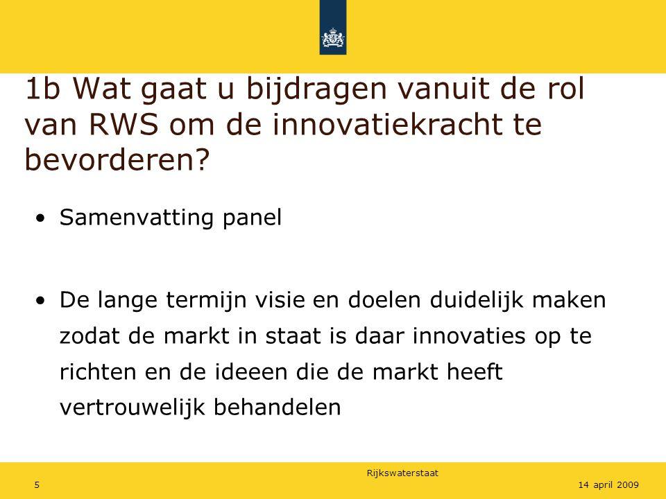 Rijkswaterstaat 514 april 2009 1b Wat gaat u bijdragen vanuit de rol van RWS om de innovatiekracht te bevorderen? Samenvatting panel De lange termijn
