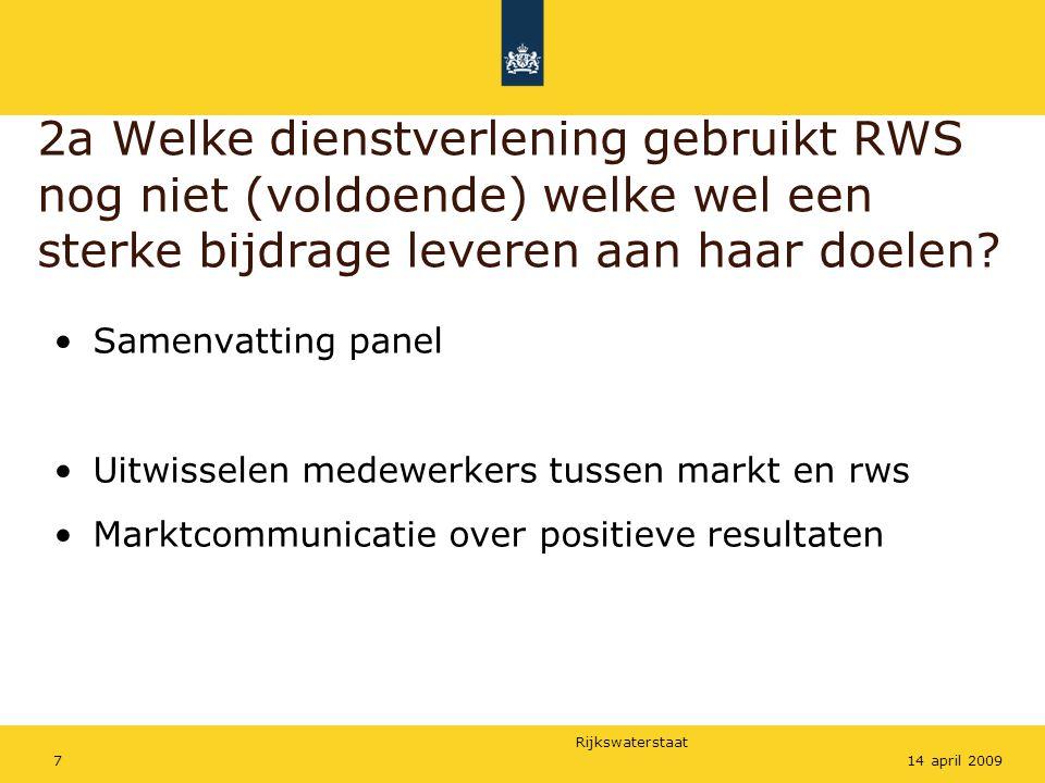 Rijkswaterstaat 714 april 2009 2a Welke dienstverlening gebruikt RWS nog niet (voldoende) welke wel een sterke bijdrage leveren aan haar doelen.