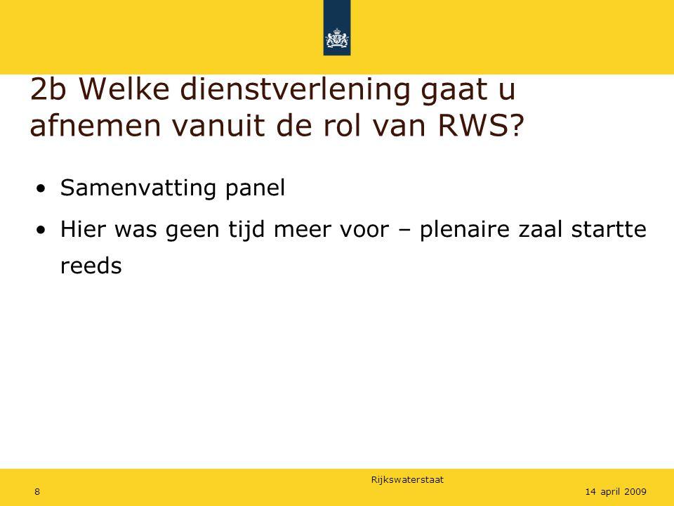 Rijkswaterstaat 814 april 2009 2b Welke dienstverlening gaat u afnemen vanuit de rol van RWS? Samenvatting panel Hier was geen tijd meer voor – plenai