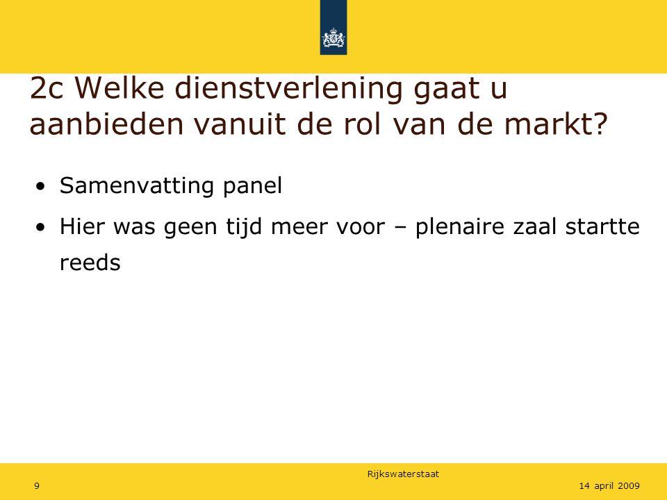 Rijkswaterstaat 914 april 2009 2c Welke dienstverlening gaat u aanbieden vanuit de rol van de markt? Samenvatting panel Hier was geen tijd meer voor –