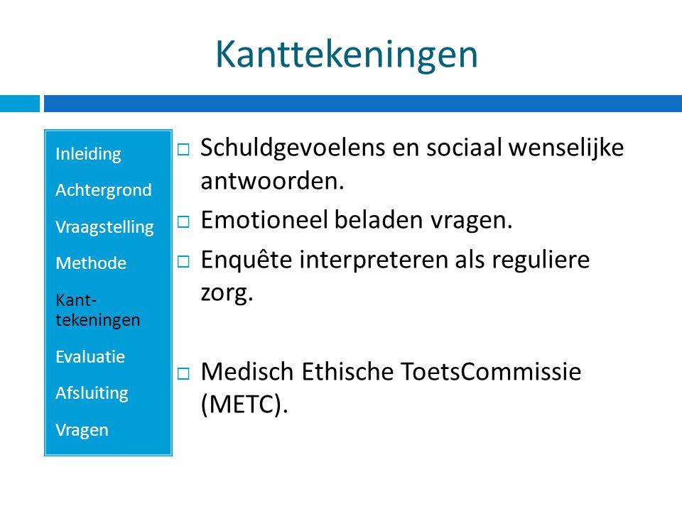 Kanttekeningen Inleiding Achtergrond Vraagstelling Methode Kant- tekeningen Evaluatie Afsluiting Vragen  Schuldgevoelens en sociaal wenselijke antwoorden.