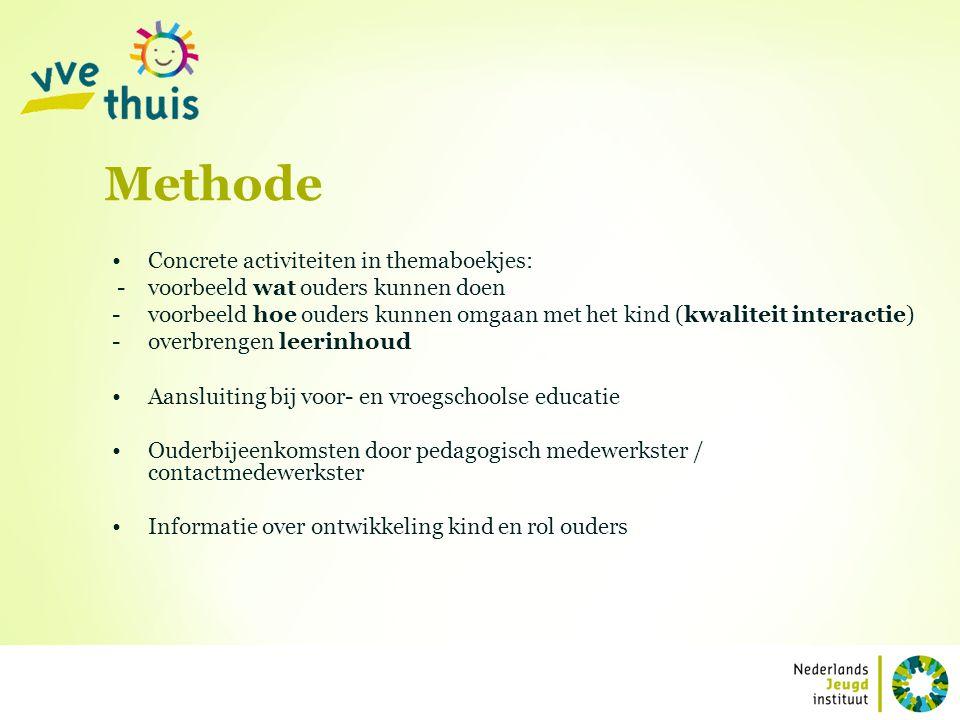 Concrete activiteiten in themaboekjes: - voorbeeld wat ouders kunnen doen -voorbeeld hoe ouders kunnen omgaan met het kind (kwaliteit interactie) -ove