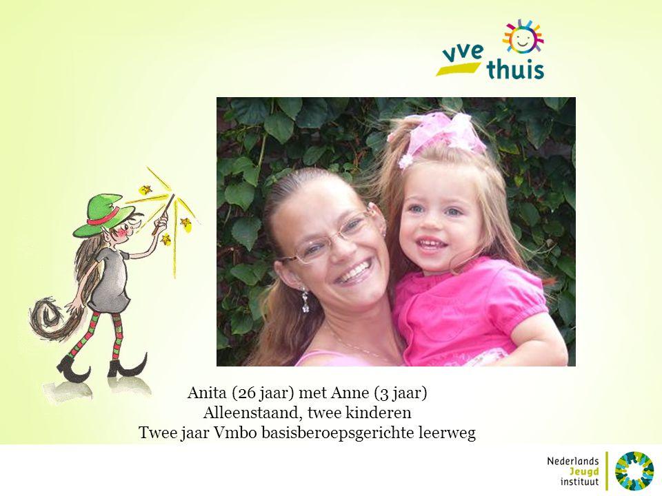 Anita (26 jaar) met Anne (3 jaar) Alleenstaand, twee kinderen Twee jaar Vmbo basisberoepsgerichte leerweg
