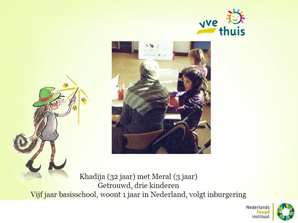 Khadija (32 jaar) met Meral (3 jaar) Getrouwd, drie kinderen Vijf jaar basisschool, woont 1 jaar in Nederland, volgt inburgering