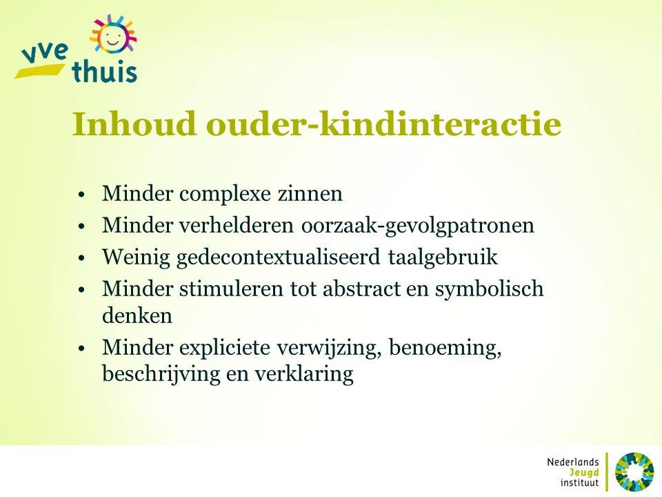 Inhoud ouder-kindinteractie Minder complexe zinnen Minder verhelderen oorzaak-gevolgpatronen Weinig gedecontextualiseerd taalgebruik Minder stimuleren