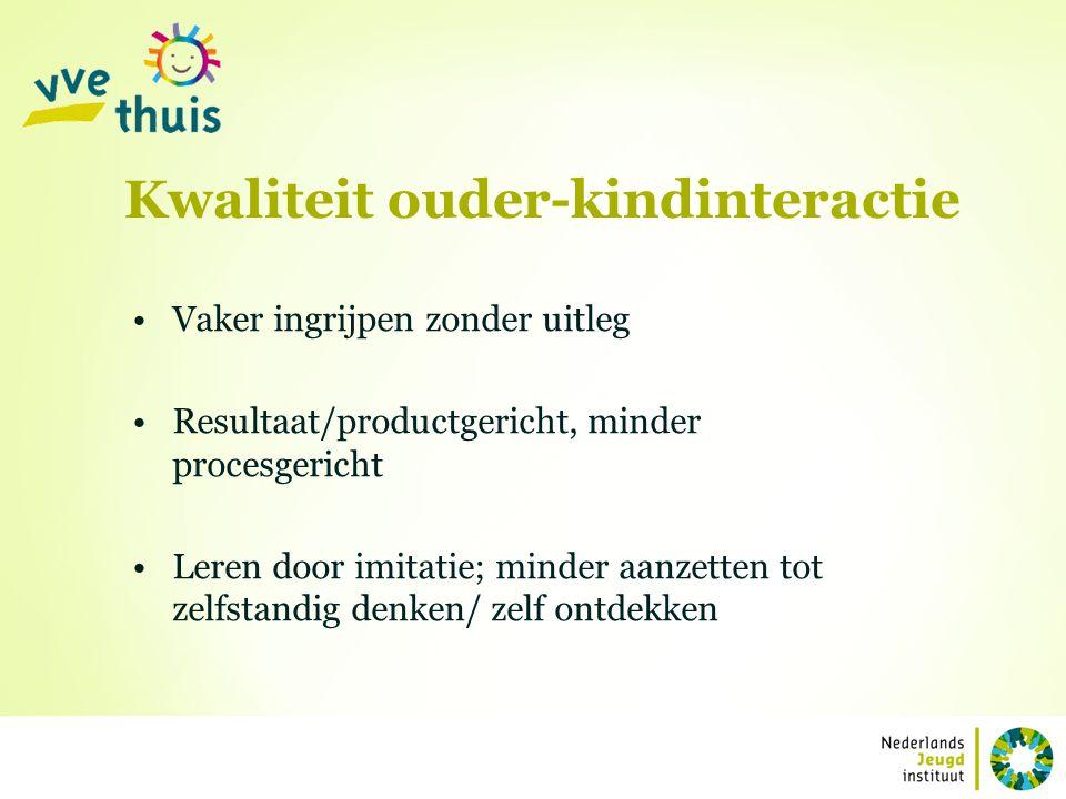 Kwaliteit ouder-kindinteractie Vaker ingrijpen zonder uitleg Resultaat/productgericht, minder procesgericht Leren door imitatie; minder aanzetten tot