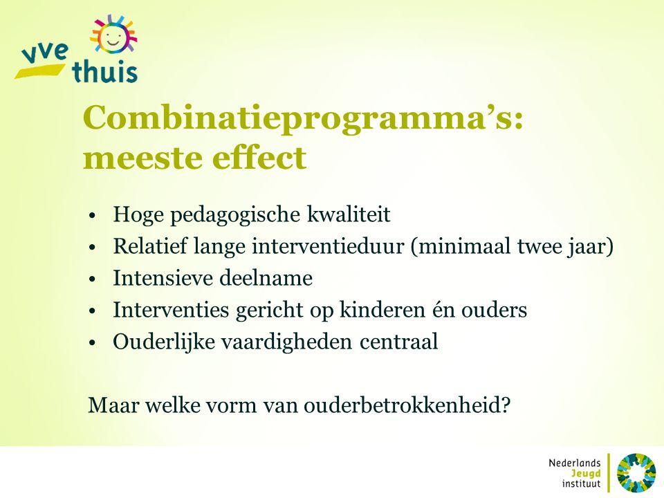 Combinatieprogramma's: meeste effect Hoge pedagogische kwaliteit Relatief lange interventieduur (minimaal twee jaar) Intensieve deelname Interventies