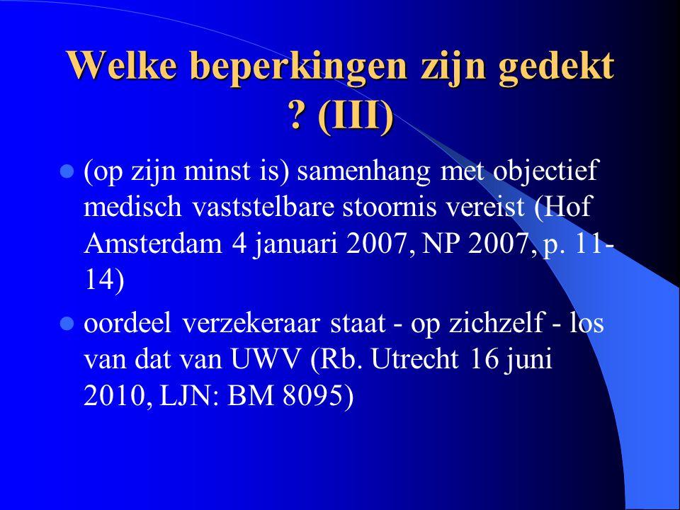 Welke beperkingen zijn gedekt ? (III) (op zijn minst is) samenhang met objectief medisch vaststelbare stoornis vereist (Hof Amsterdam 4 januari 2007,