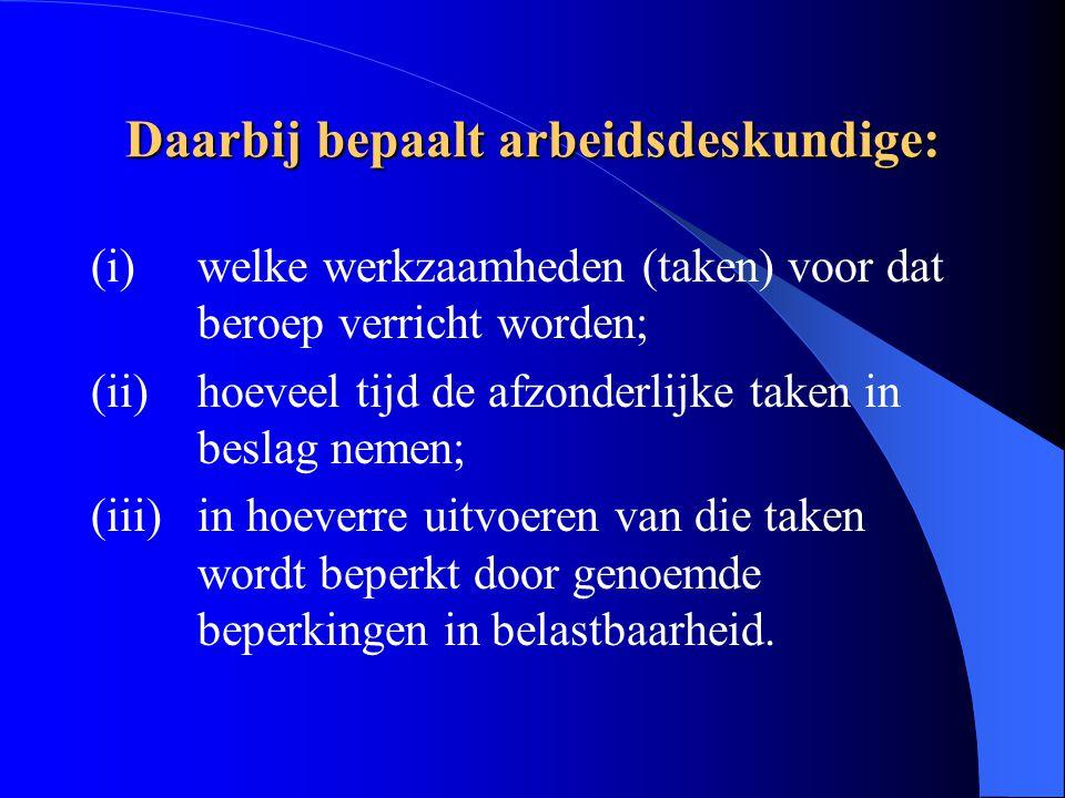 Daarbij bepaalt arbeidsdeskundige: (i)welke werkzaamheden (taken) voor dat beroep verricht worden; (ii)hoeveel tijd de afzonderlijke taken in beslag n
