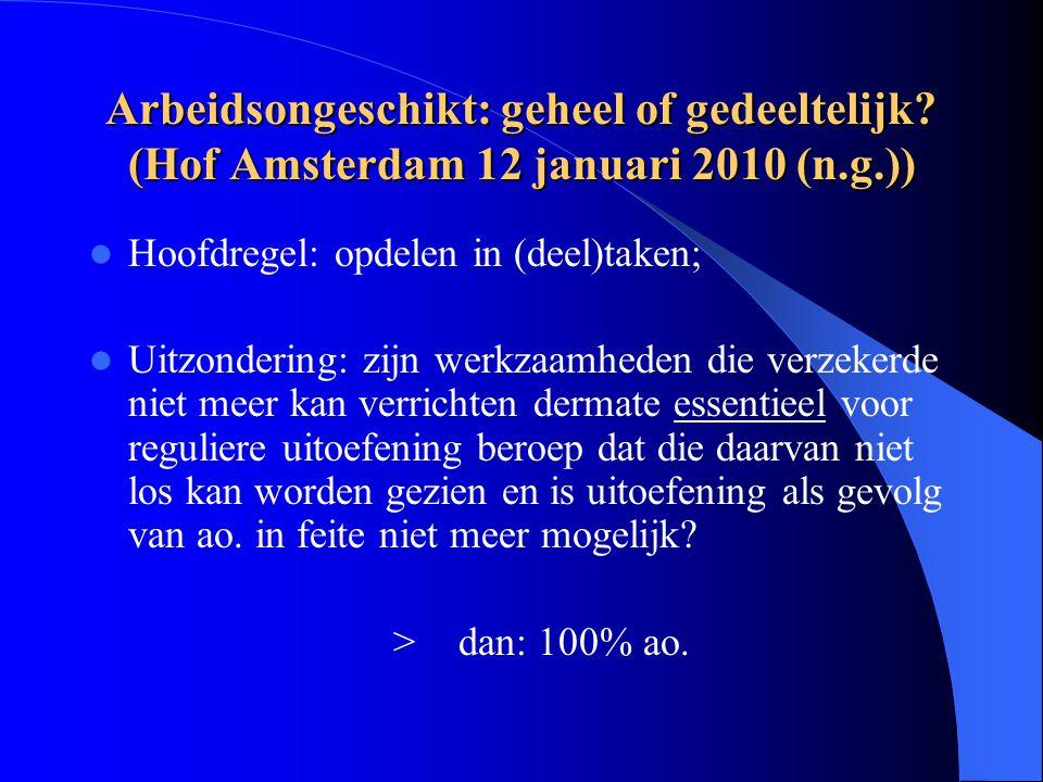 Arbeidsongeschikt: geheel of gedeeltelijk? (Hof Amsterdam 12 januari 2010 (n.g.)) Hoofdregel: opdelen in (deel)taken; Uitzondering: zijn werkzaamheden