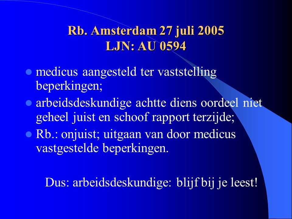 Rb. Amsterdam 27 juli 2005 LJN: AU 0594 medicus aangesteld ter vaststelling beperkingen; arbeidsdeskundige achtte diens oordeel niet geheel juist en s