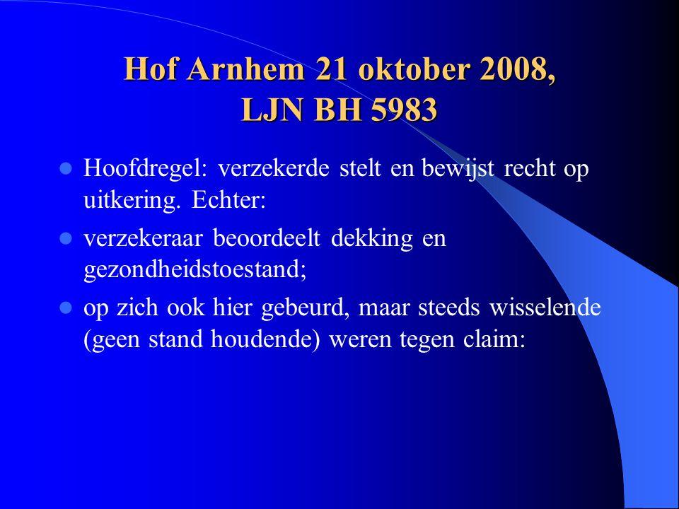 Hof Arnhem 21 oktober 2008, LJN BH 5983 Hoofdregel: verzekerde stelt en bewijst recht op uitkering. Echter: verzekeraar beoordeelt dekking en gezondhe