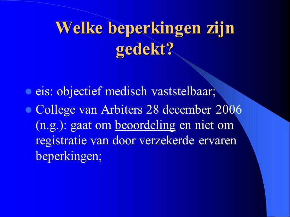 Welke beperkingen zijn gedekt? eis: objectief medisch vaststelbaar; College van Arbiters 28 december 2006 (n.g.): gaat om beoordeling en niet om regis