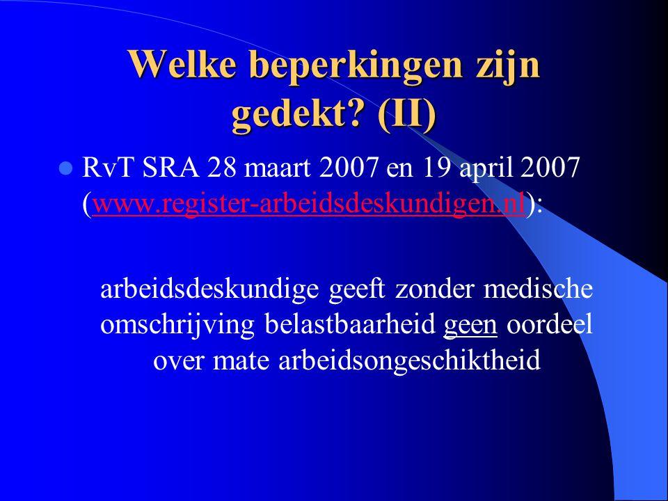 Welke beperkingen zijn gedekt? (II) RvT SRA 28 maart 2007 en 19 april 2007 (www.register-arbeidsdeskundigen.nl):www.register-arbeidsdeskundigen.nl arb