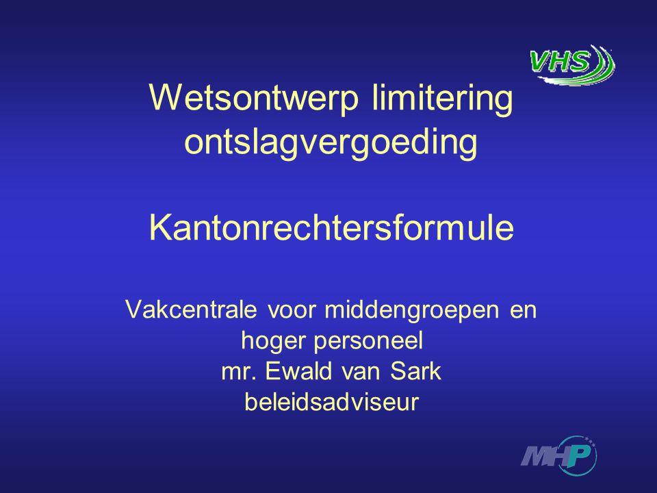 Wetsontwerp limitering ontslagvergoeding Kantonrechtersformule Vakcentrale voor middengroepen en hoger personeel mr. Ewald van Sark beleidsadviseur