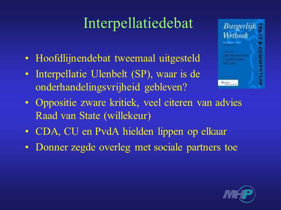 Interpellatiedebat Hoofdlijnendebat tweemaal uitgesteld Interpellatie Ulenbelt (SP), waar is de onderhandelingsvrijheid gebleven.