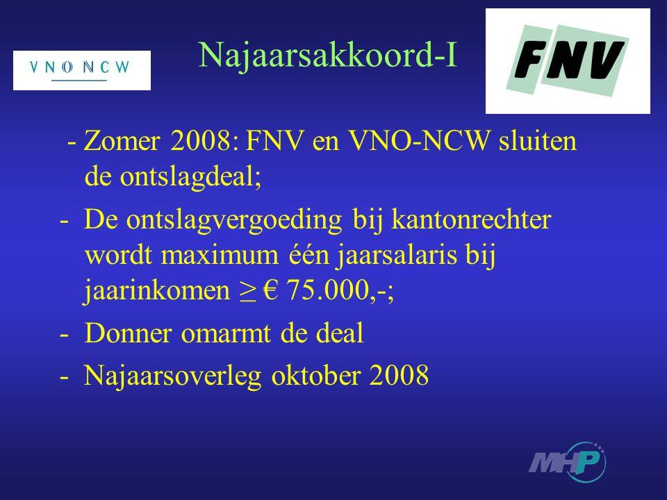 Najaarsakkoord-I - Zomer 2008: FNV en VNO-NCW sluiten de ontslagdeal; - De ontslagvergoeding bij kantonrechter wordt maximum één jaarsalaris bij jaarinkomen ≥ € 75.000,-; -Donner omarmt de deal - Najaarsoverleg oktober 2008