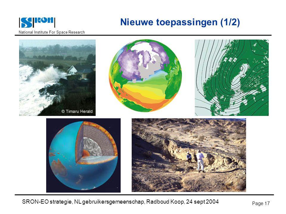 National Institute For Space Research SRON-EO strategie, NL gebruikersgemeenschap, Radboud Koop, 24 sept 2004 Page 17 Nieuwe toepassingen (1/2)
