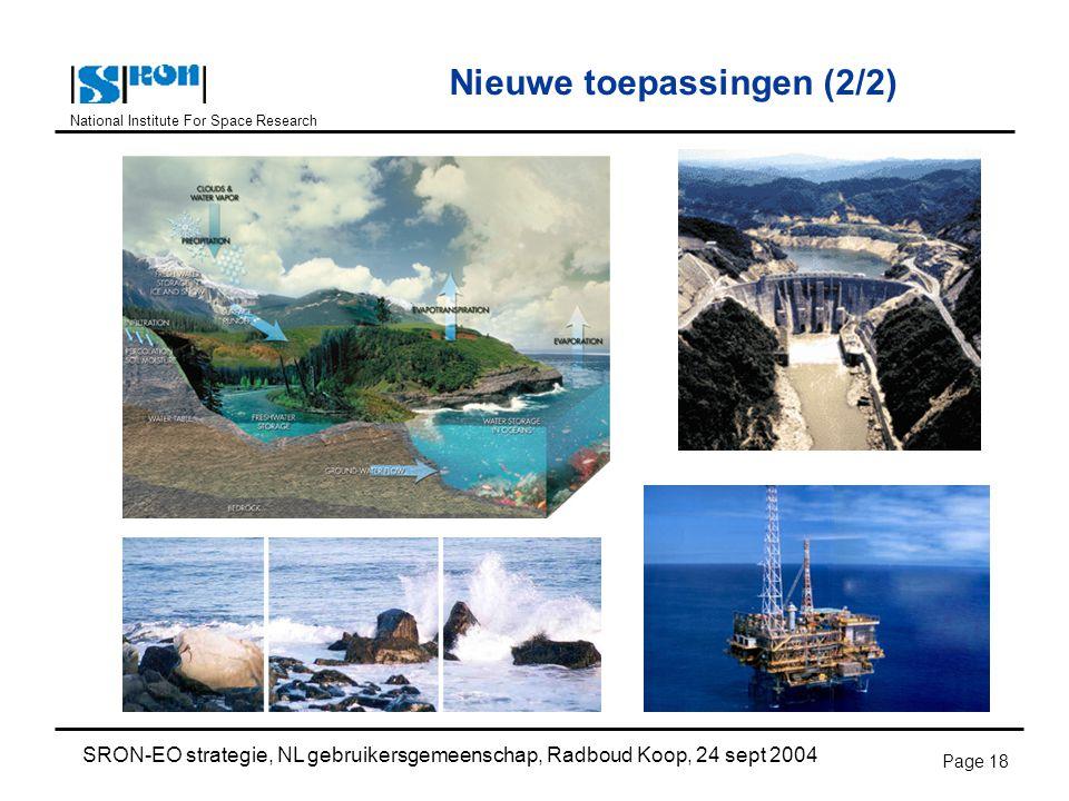 National Institute For Space Research SRON-EO strategie, NL gebruikersgemeenschap, Radboud Koop, 24 sept 2004 Page 18 Nieuwe toepassingen (2/2)