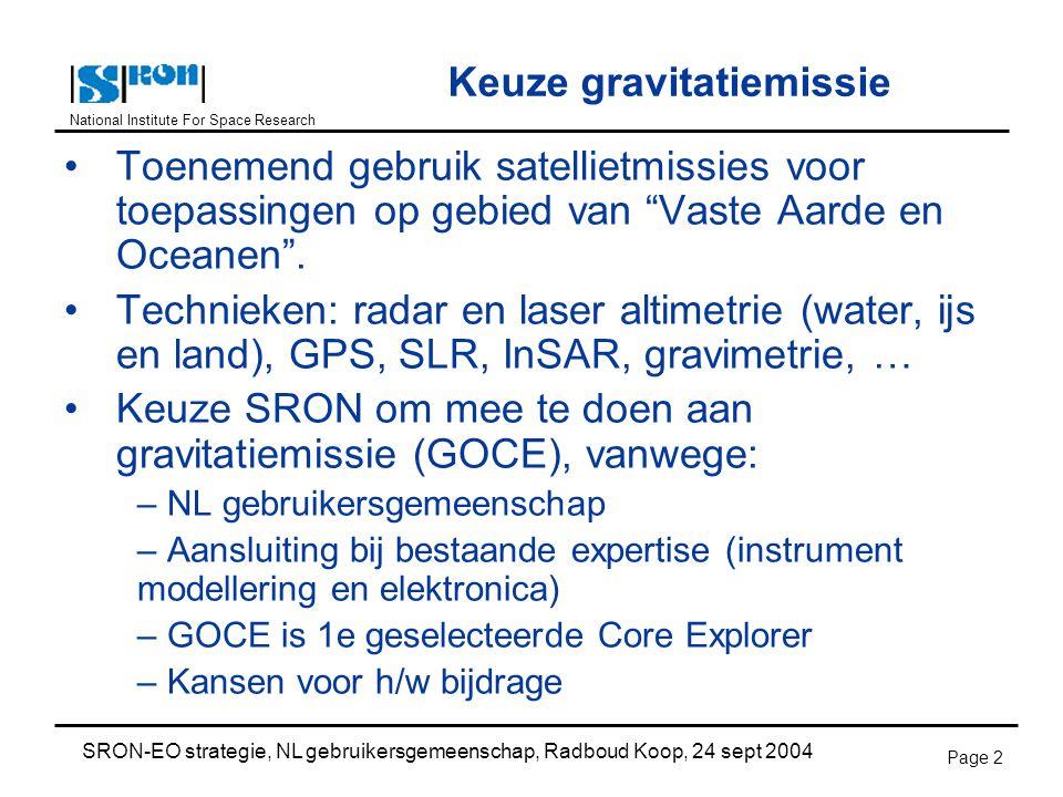 National Institute For Space Research SRON-EO strategie, NL gebruikersgemeenschap, Radboud Koop, 24 sept 2004 Page 2 Keuze gravitatiemissie Toenemend gebruik satellietmissies voor toepassingen op gebied van Vaste Aarde en Oceanen .