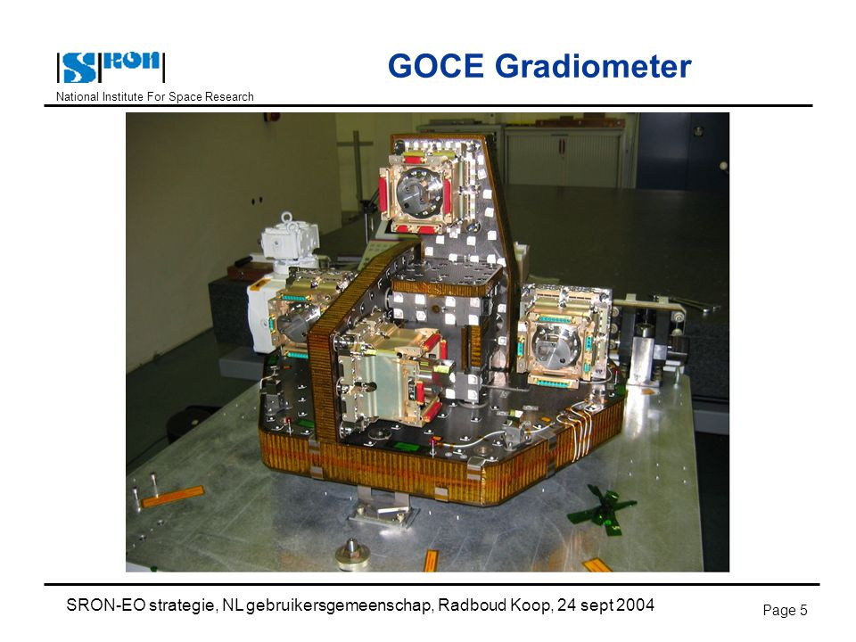 National Institute For Space Research SRON-EO strategie, NL gebruikersgemeenschap, Radboud Koop, 24 sept 2004 Page 5 GOCE Gradiometer
