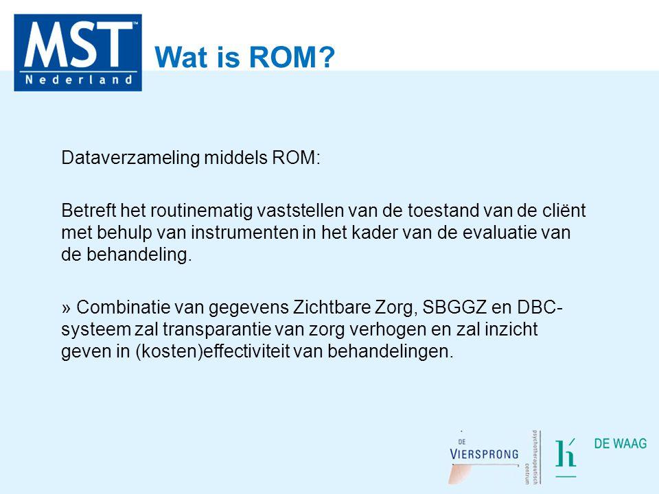 Wat is ROM? Dataverzameling middels ROM: Betreft het routinematig vaststellen van de toestand van de cliënt met behulp van instrumenten in het kader v