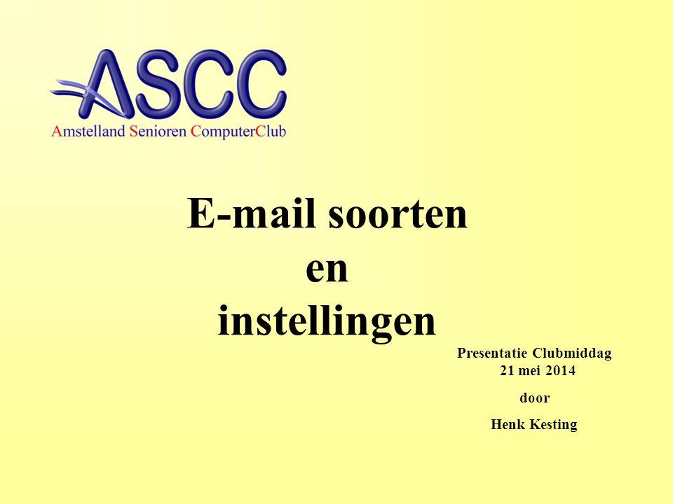 Presentatie Clubmiddag 21 mei 2014 door Henk Kesting E-mail soorten en instellingen