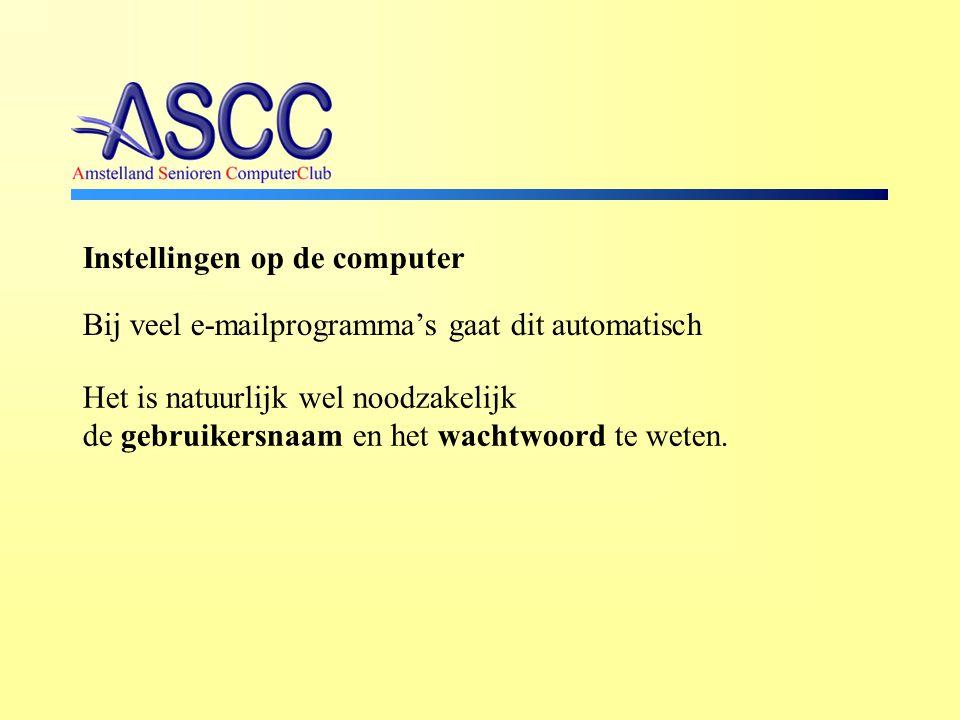 Instellingen op de computer Bij veel e-mailprogramma's gaat dit automatisch Het is natuurlijk wel noodzakelijk de gebruikersnaam en het wachtwoord te weten.