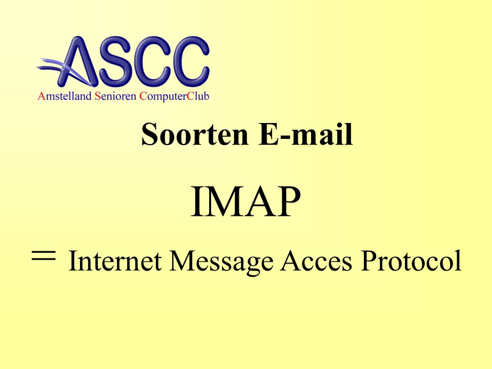 Soorten E-mail IMAP = Internet Message Acces Protocol