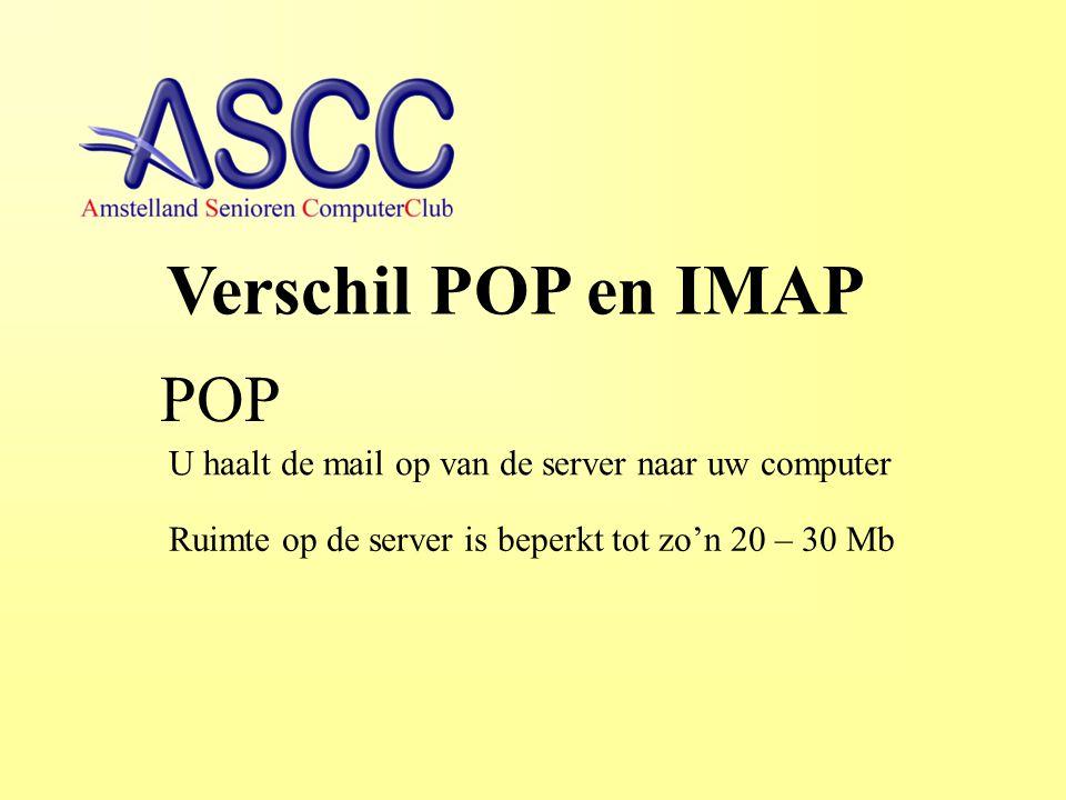Verschil POP en IMAP POP U haalt de mail op van de server naar uw computer Ruimte op de server is beperkt tot zo'n 20 – 30 Mb