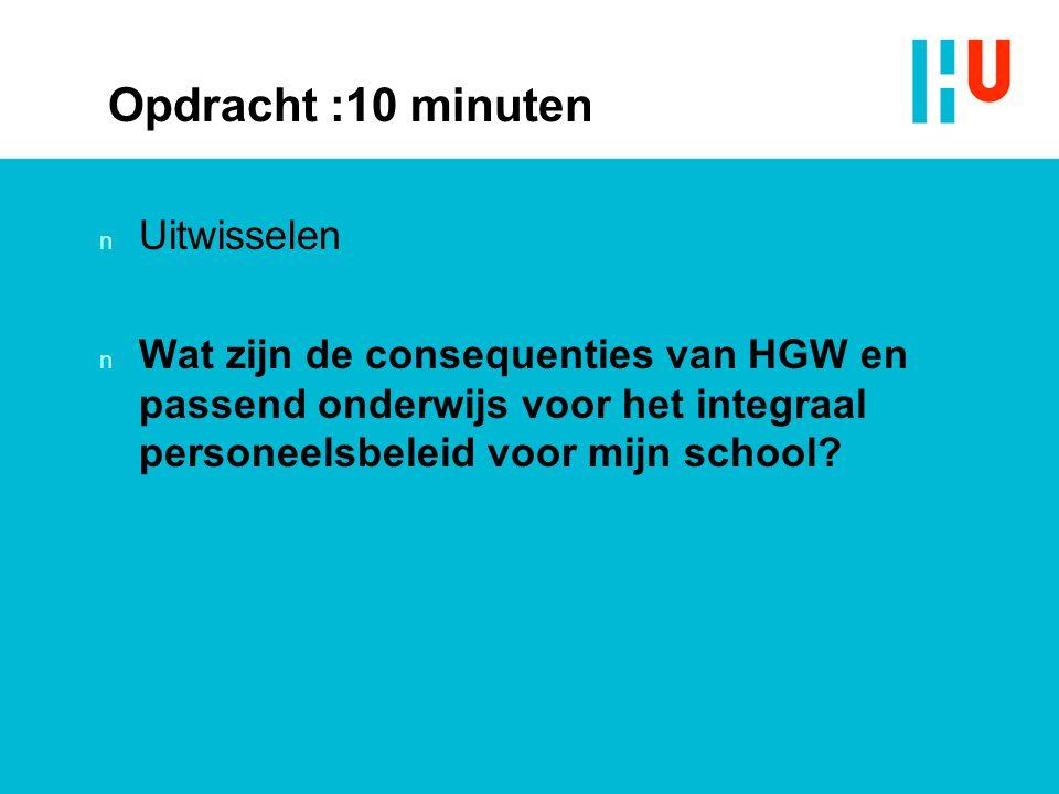 Opdracht :10 minuten n Uitwisselen n Wat zijn de consequenties van HGW en passend onderwijs voor het integraal personeelsbeleid voor mijn school?