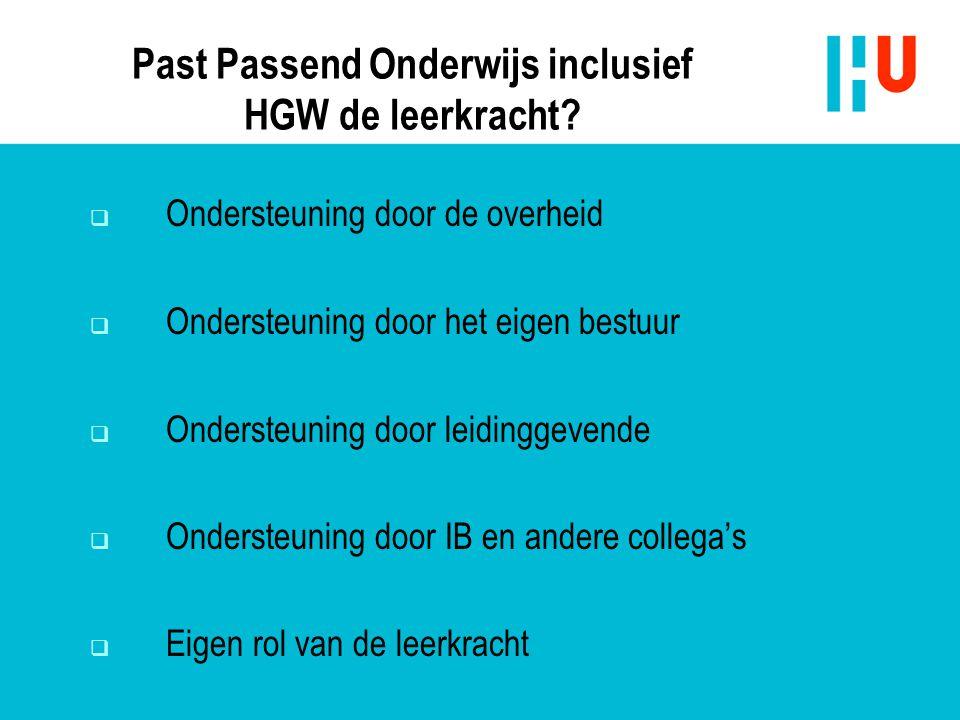 Past Passend Onderwijs inclusief HGW de leerkracht?  Ondersteuning door de overheid  Ondersteuning door het eigen bestuur  Ondersteuning door leidi