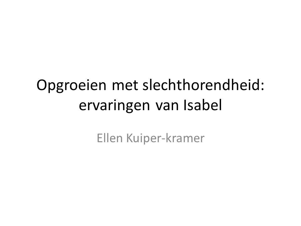 Opgroeien met slechthorendheid: ervaringen van Isabel Ellen Kuiper-kramer