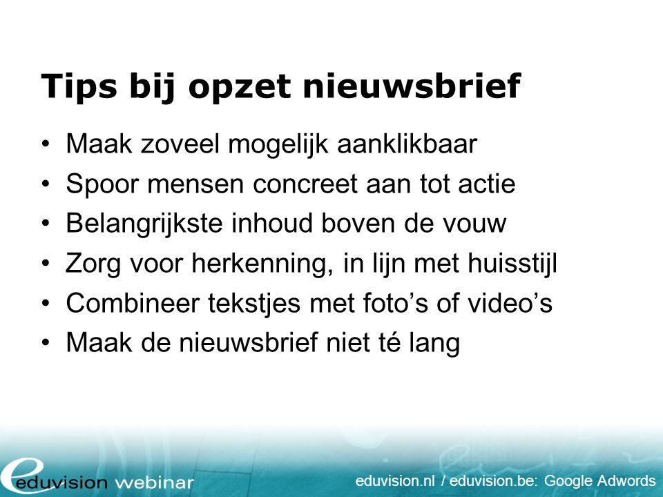 eduvision.nl / eduvision.be: Google Adwords Tips bij opzet nieuwsbrief Maak zoveel mogelijk aanklikbaar Spoor mensen concreet aan tot actie Belangrijk