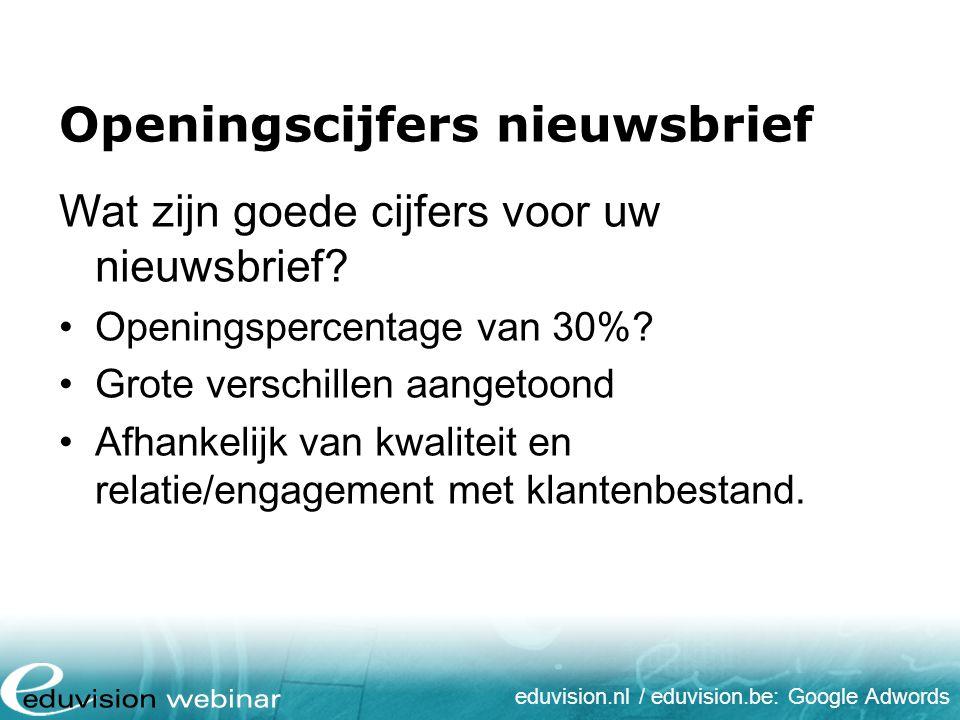 eduvision.nl / eduvision.be: Google Adwords Openingscijfers nieuwsbrief Wat zijn goede cijfers voor uw nieuwsbrief? Openingspercentage van 30%? Grote