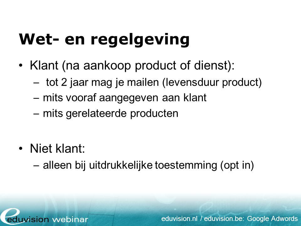 eduvision.nl / eduvision.be: Google Adwords Wet- en regelgeving Klant (na aankoop product of dienst): – tot 2 jaar mag je mailen (levensduur product)
