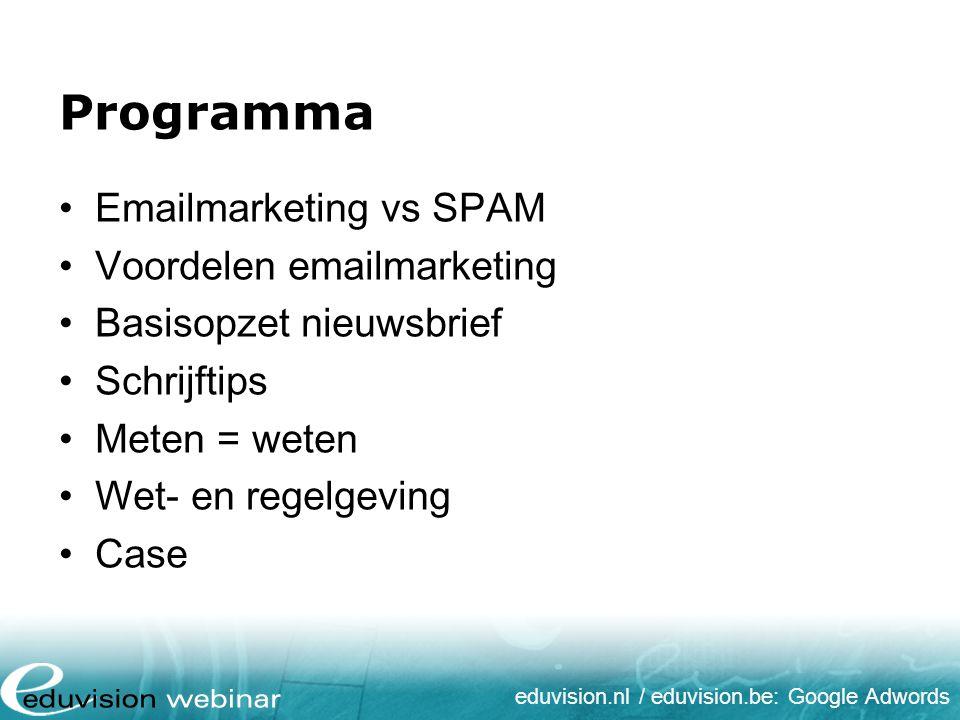 eduvision.nl / eduvision.be: Google Adwords Emailmarketing vs SPAM Emailmarketing = Alle uitgaande e-mail met als doel het verbeteren van de relatie met huidige of oude klanten en om klantloyaliteit en herhaal aankopen te vergroten.