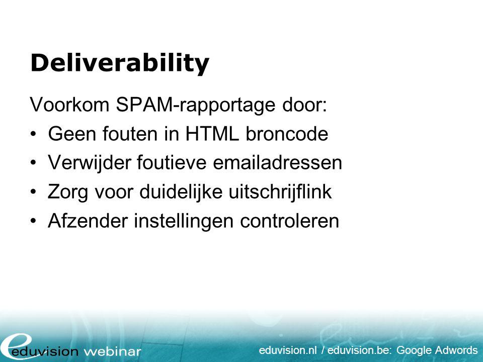 eduvision.nl / eduvision.be: Google Adwords Deliverability Voorkom SPAM-rapportage door: Geen fouten in HTML broncode Verwijder foutieve emailadressen