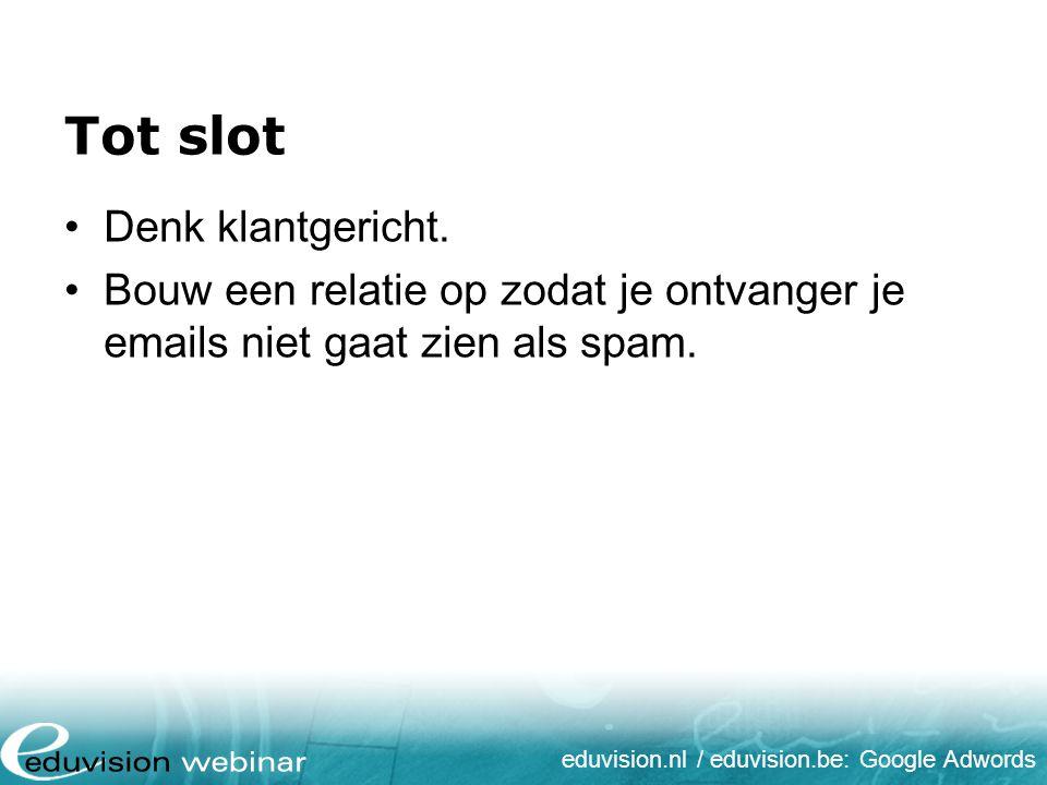 eduvision.nl / eduvision.be: Google Adwords Tot slot Denk klantgericht. Bouw een relatie op zodat je ontvanger je emails niet gaat zien als spam.